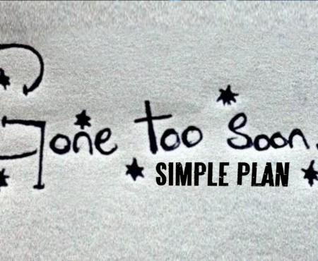 Simple Plan – Gone Too Soon
